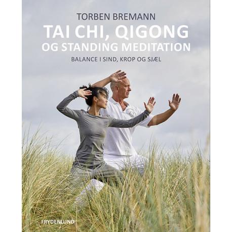 Tai Chi, Qi Gong og standing meditation: balance i sind, krop og sjæl