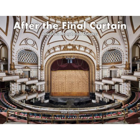 After the Final Curtain: America's Abandoned Theaters vol. 2