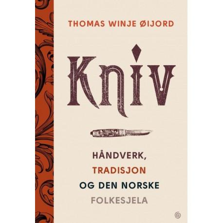Kniv : håndverk, tradisjon og den norske folkesjela: håndverk, tradisjon og den norske folkesjela