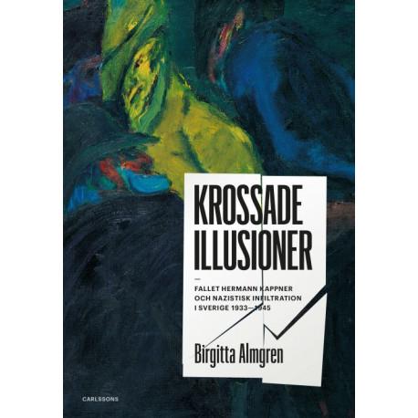 Krossade illusioner : fallet Hermann Kappner och nazistisk infiltration i Sverige 1933-1945
