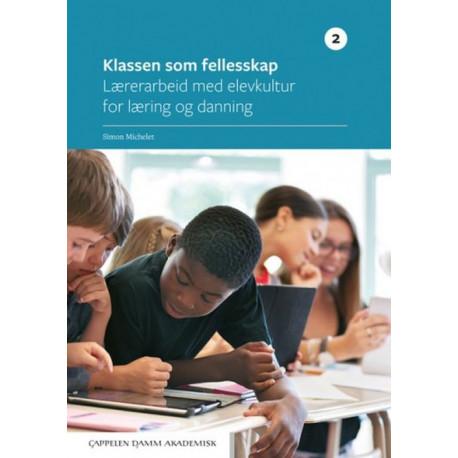 Klassen som fellesskap 2 : lærerarbeid med elevkultur for læring og danning