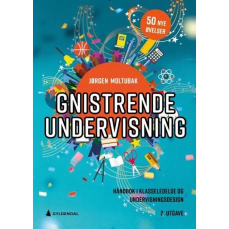 Gnistrende undervisning : håndbok i klasseledelse og undervisningsdesign
