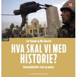 Hva skal vi med historie? : historiedidaktikk i teori og praksis