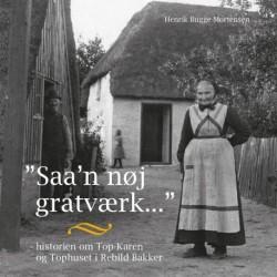"""""""Saa'n nøj gratværk wil a æ ha' mæ aa gør """": historien om Top-Karen og Tophuset i Rebild Bakker"""