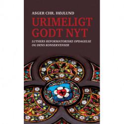 Urimeligt godt nyt: Luthers reformatoriske opdagelse og dens konsekvenser