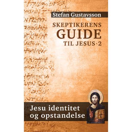 Skeptikerens guide til Jesus. Jesu identitet og opstandelse: Jesu identitet og opstandelse