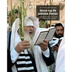 Jesus og de jødiske fester: Israels festkalender som guide til Det Nye Testamente