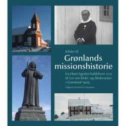Kilder til Grønlands missionshistorie: Fra Hans Egedes kaldsbrev 1721 til Lov om Kirke- og Skolevæsen i Grønland i 1905