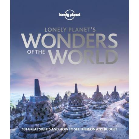 Lonely Planet's Wonders of the World: 101 great sights and how to see them on any budget
