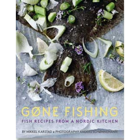 Gone Fishing: Fish Recipes from a Nordic Kitchen