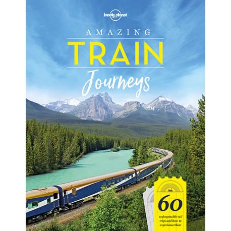 Amazing Train Journeys: 60 unforgettable railway adventures