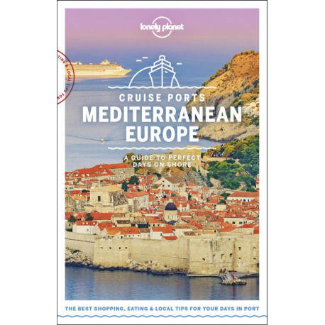 Cruise Ports Mediterranean Europe: A Guide to Perfect Days on Shore