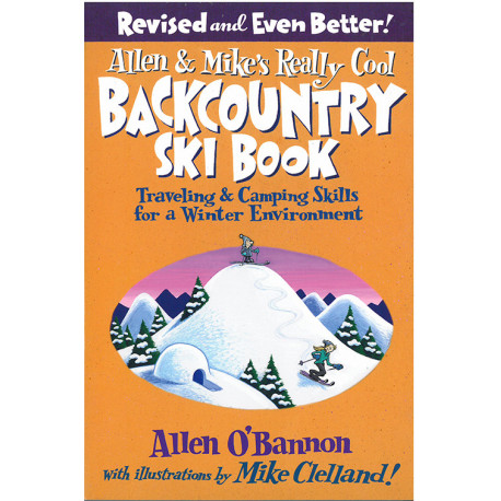 Allen & Mike´s Really Cool Backcountry Ski Book: Traveling & Camping Skills For A Winter Environment