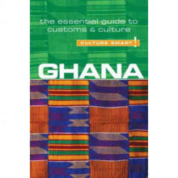 Culture Smart Ghana: The essential guide to customs & culture