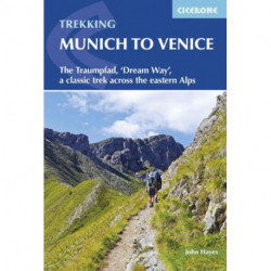 Trekking Munich to Venice: The Traumpfad - ´Dreamway´, a Classic Trek Across the Eastern Alps: The Traumpfad - ´Dreamway´, a Classic Trek Across the Eastern Alps