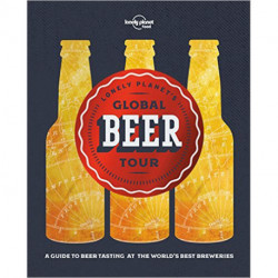 Lonely Planet´s Global Beer Tour: A guide to beer tasting at the world´s best breweries