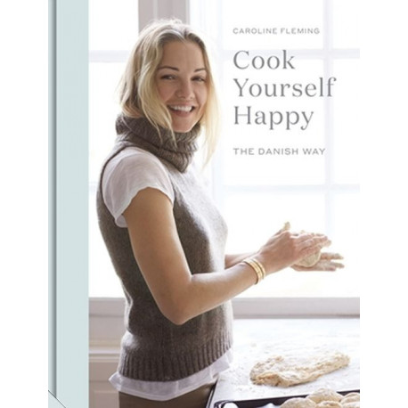 Cook Yourself Happy: The Danish Way