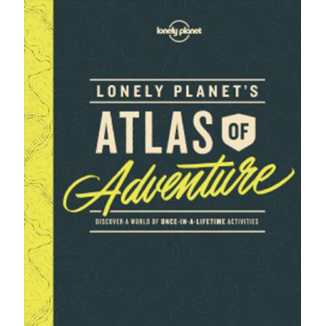 Lonely Planet´s Atlas of Adventure: Discover a world of once-in-a-lifetime activities