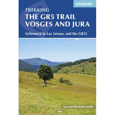 The GR5 Trail: Vosges and Jura: Schirmeck to Lac Leman, and the GR53