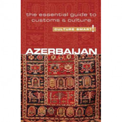 Culture Smart Azerbaijan: The essential guide to customs & culture