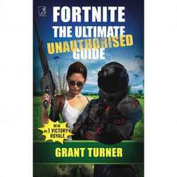 Fortnite: The Ultimate Unauthorised Guide