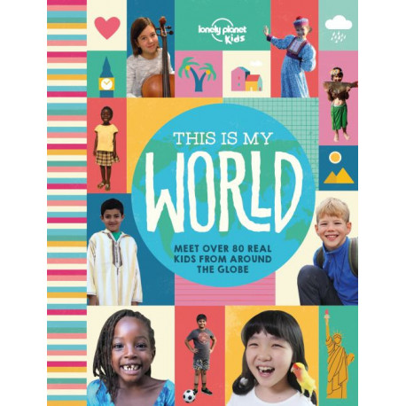 This is My World: Meet over 80 real kids from around the globe