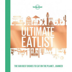 Lonely Planet's Ultimate Eatlist: The 500 Best Dishes on the Planet...Ranked