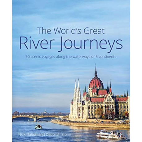 The World's Great River Journeys: 50 scenic voyages along the waterways of 6 continents
