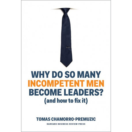Why Do So Many Incompetent Men Become Leaders? (And How to Fix It)