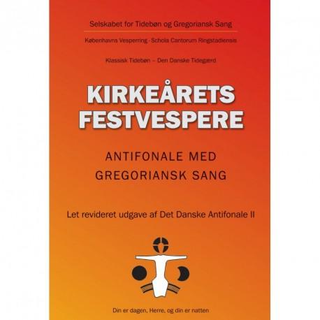 Kirkeårets festvespere: antifonale med gregoriansk sang (Det Danske Antifonale II)