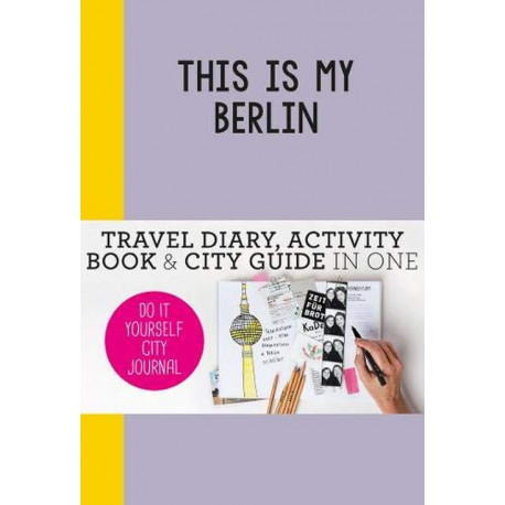 This is my Berlin: Travel Diary, Activity Book & City Guide in One
