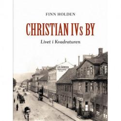 Christian IVs by: livet i Kvadraturen