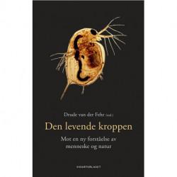 Den levende kroppen : mot en ny forståelse av menneske og natur: mot en ny forståelse av menneske og natur