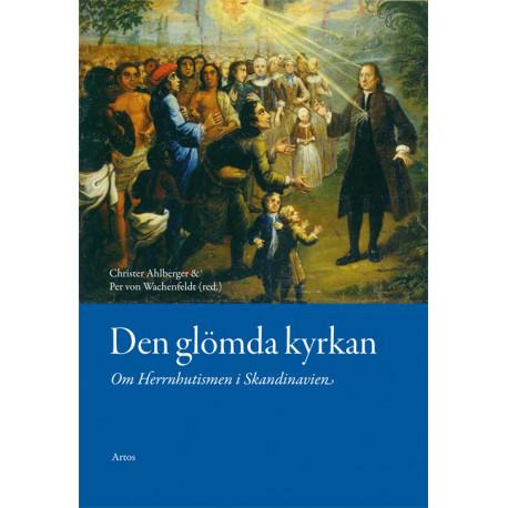 Den glömda kyrkan: om Herrnhutismen i Skandinavien