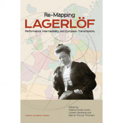 Re-mapping Lagerlöf : performance, intermediality and European transmissions: performance, intermediality and European transmissions