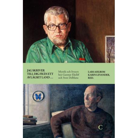 Jag skriver till dig från ett avlägset land ..: mystik och livssyn hos Gunnar Ekelöf och Sven Delblanc