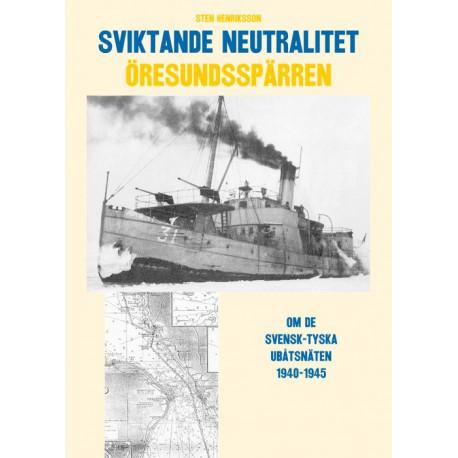 Sviktande neutralitet: den svensk-tyska ubåtsspärran i Öresund 1940-1945