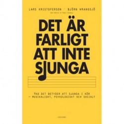 Det är farligt att inte sjunga : vad det betyder att sjunga i kör - musikaliskt, psykologiskt och socialt: vad det betyder att sjunga i kör - musikaliskt, psykologiskt och socialt