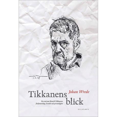 Tikkanens blick: en essä om Henrik Tikkanens författarskap, livsöde och personlighet