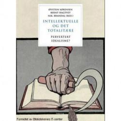 Intellektuelle og det totalitære : pervertert idealisme?: pervertert idealisme?