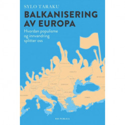 Balkaniseringen av Europa: hvordan populisme og innvandring splitter os