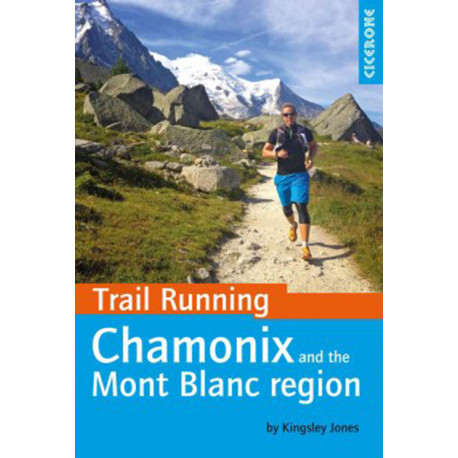 Trail Running: Chamonix and Mont Blanc Region: 40 Routes in Chamonix Valley, Italy and Switzerland