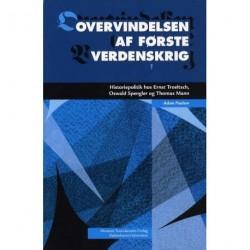 Overvindelsen af første verdenskrig: historiepolitik hos Ernst Troeltsch, Oswald Spengler og Thomas Mann