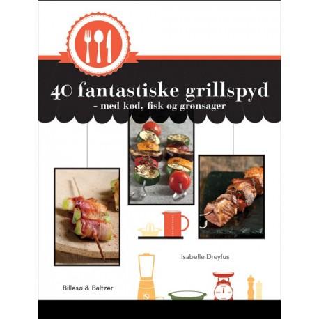 40 fantastiske grillspyd - med kød, fisk og grønsager: med kød, fisk og grønsager