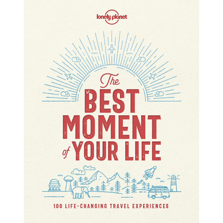 The Best Moment of Your Life: The World's Most Memorable Travel Experiences