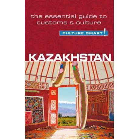 Culture Smart Kazakhstan: The essential guide to customs & culture