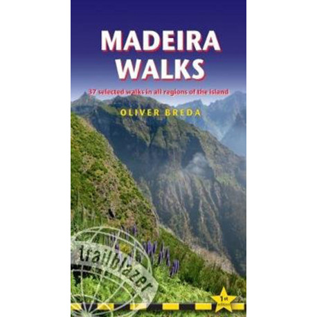 Madeira Walks: 37 Selected Walks in all Regions of the Island