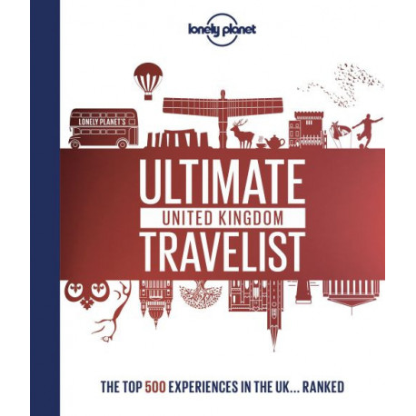 Lonely Planet's Ultimate United Kingdom Travelist: The 500 Best Places in UK... Ranked