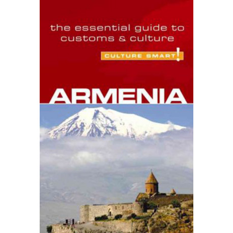Culture Smart Armenia: The essential guide to customs & culture