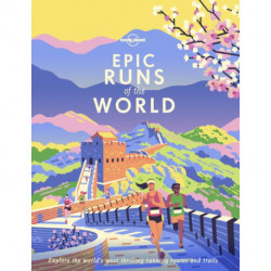 Epic Runs of the World: Explore the world's most thrilling running routes and trails